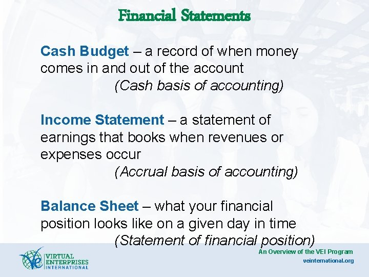 Financial Statements Cash Budget – a record of when money comes in and out