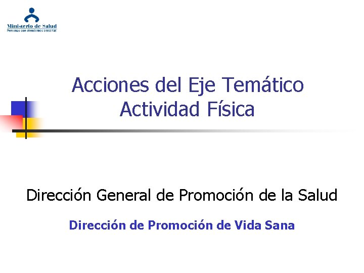 Acciones del Eje Temático Actividad Física Dirección General de Promoción de la Salud Dirección