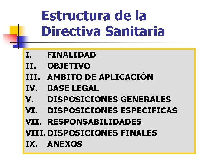 Estructura de la Directiva Sanitaria I. FINALIDAD II. OBJETIVO III. AMBITO DE APLICACIÓN IV.