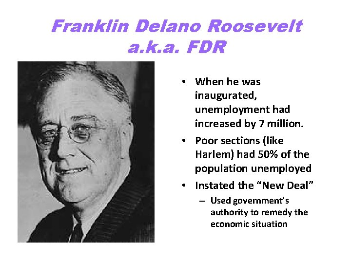 Franklin Delano Roosevelt a. k. a. FDR • When he was inaugurated, unemployment had