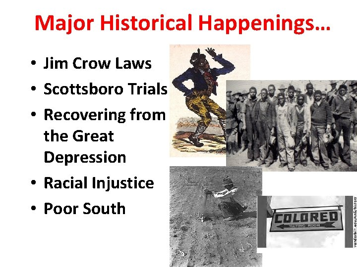 Major Historical Happenings… • Jim Crow Laws • Scottsboro Trials • Recovering from the