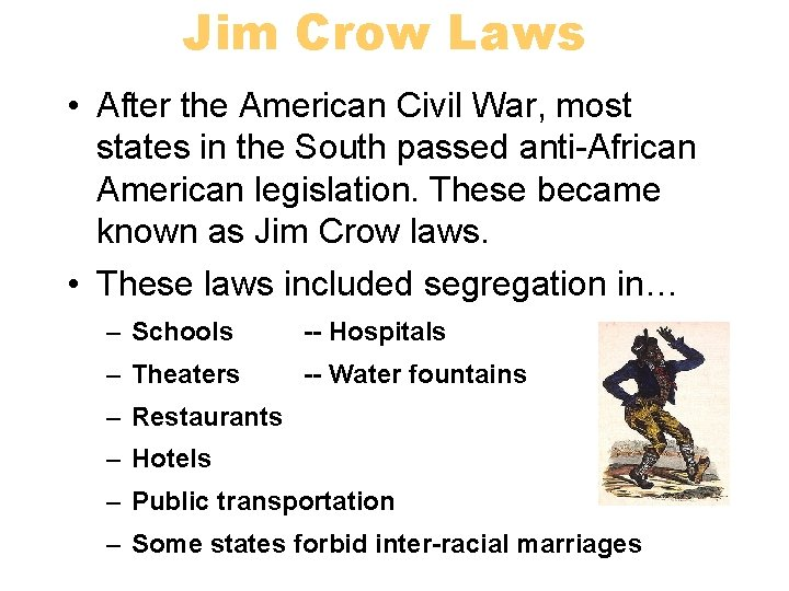 Jim Crow Laws • After the American Civil War, most states in the South