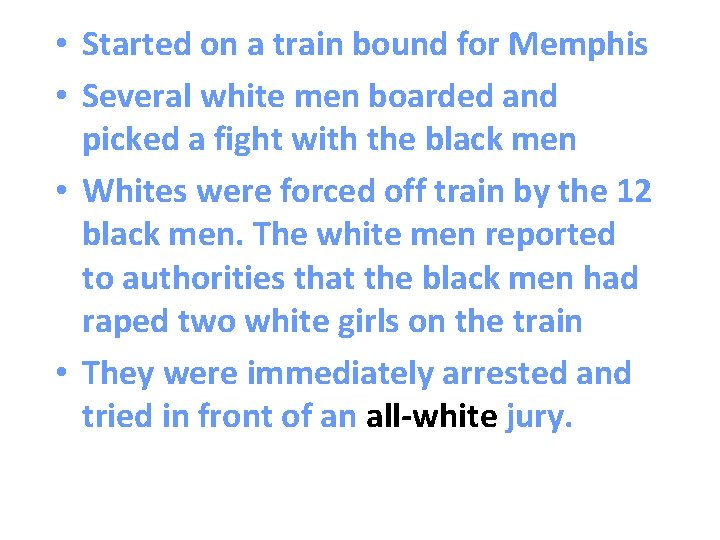 • Started on a train bound for Memphis • Several white men boarded