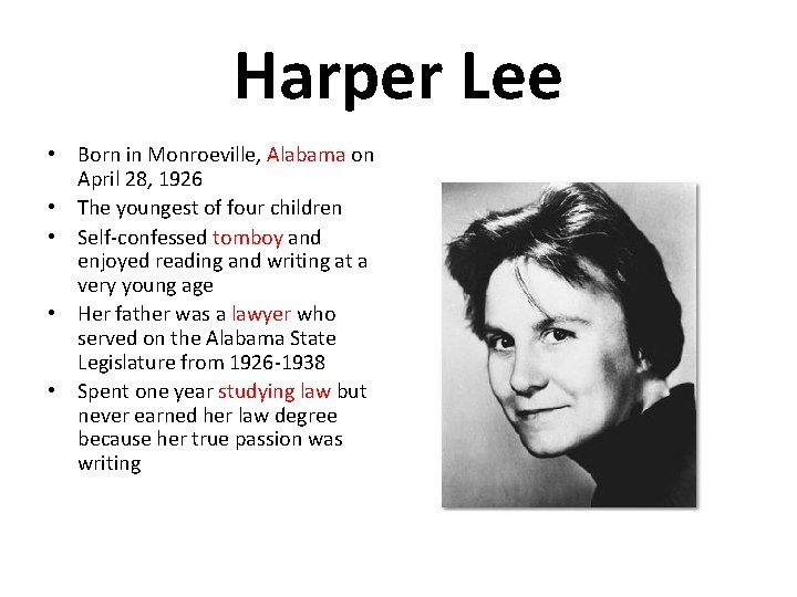 Harper Lee • Born in Monroeville, Alabama on April 28, 1926 • The youngest