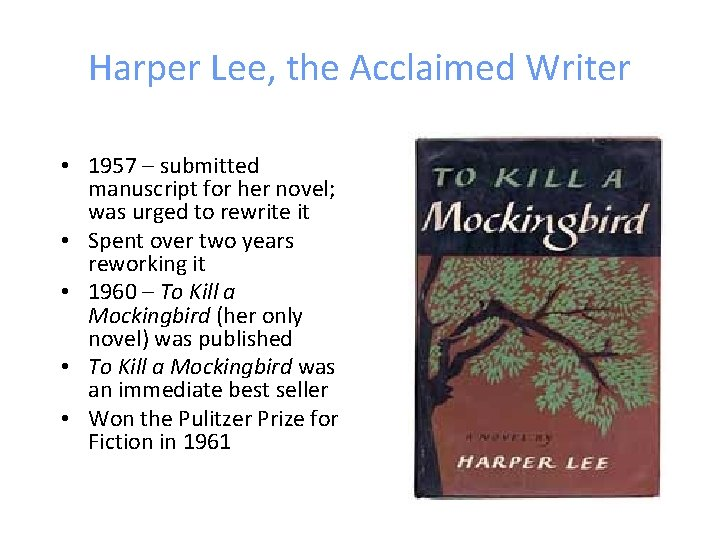 Harper Lee, the Acclaimed Writer • 1957 – submitted manuscript for her novel; was