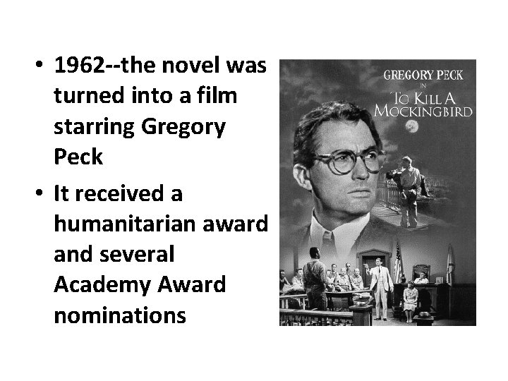 • 1962 --the novel was turned into a film starring Gregory Peck •