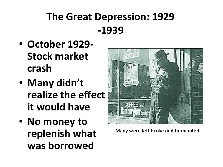 The Great Depression: 1929 -1939 • October 1929 Stock market crash • Many didn't
