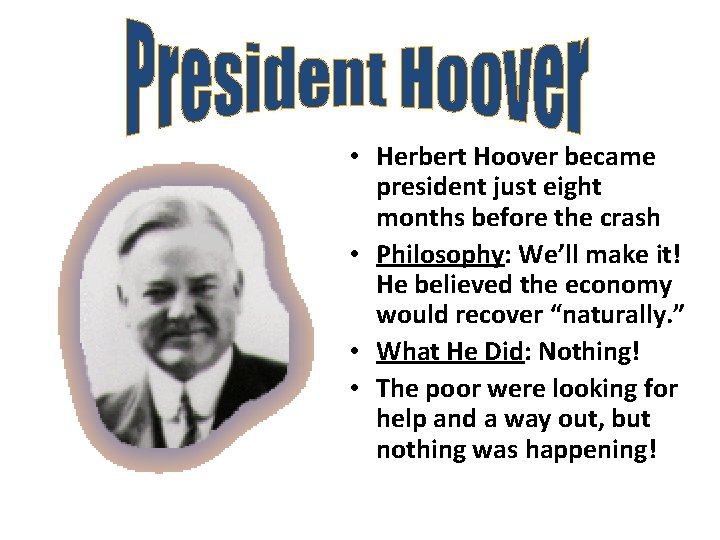 • Herbert Hoover became president just eight months before the crash • Philosophy: