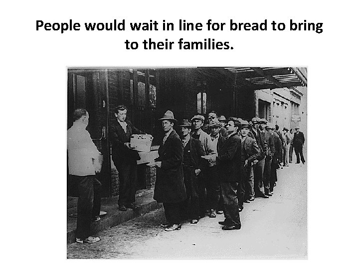 People would wait in line for bread to bring to their families.