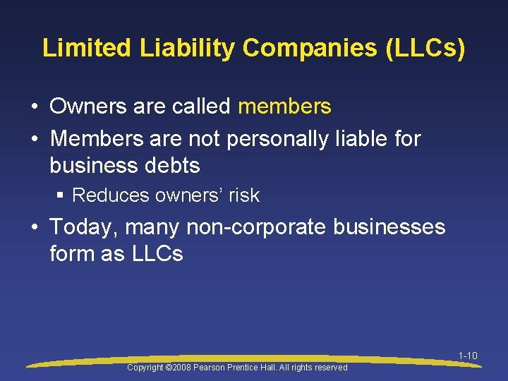 Limited Liability Companies (LLCs) • Owners are called members • Members are not personally