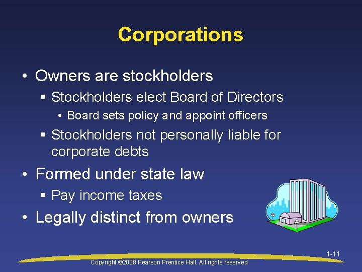 Corporations • Owners are stockholders § Stockholders elect Board of Directors • Board sets