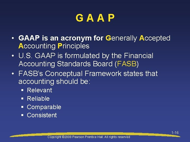 GAAP • GAAP is an acronym for Generally Accepted Accounting Principles • U. S.