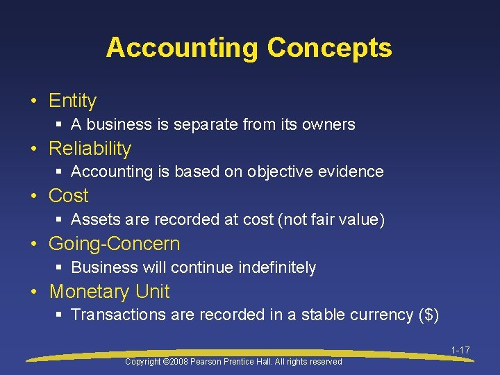 Accounting Concepts • Entity § A business is separate from its owners • Reliability