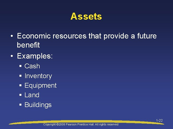 Assets • Economic resources that provide a future benefit • Examples: § § §
