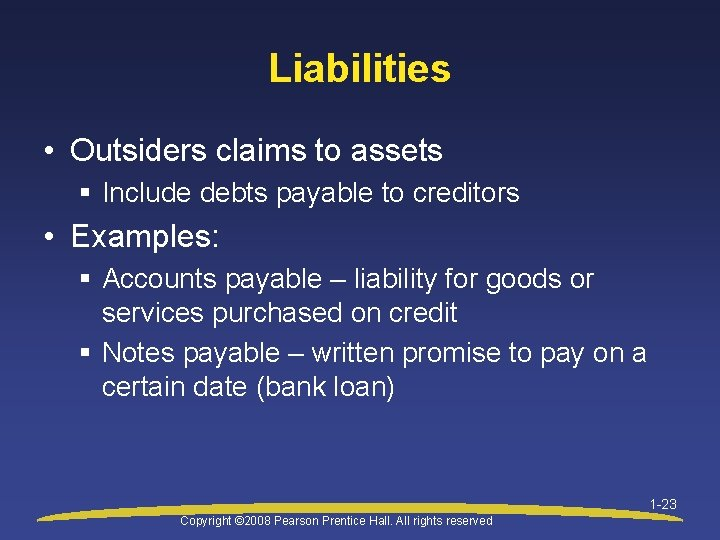 Liabilities • Outsiders claims to assets § Include debts payable to creditors • Examples: