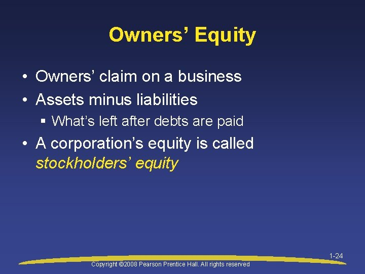 Owners' Equity • Owners' claim on a business • Assets minus liabilities § What's