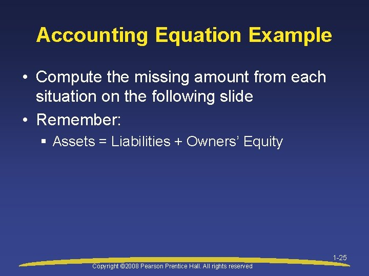 Accounting Equation Example • Compute the missing amount from each situation on the following