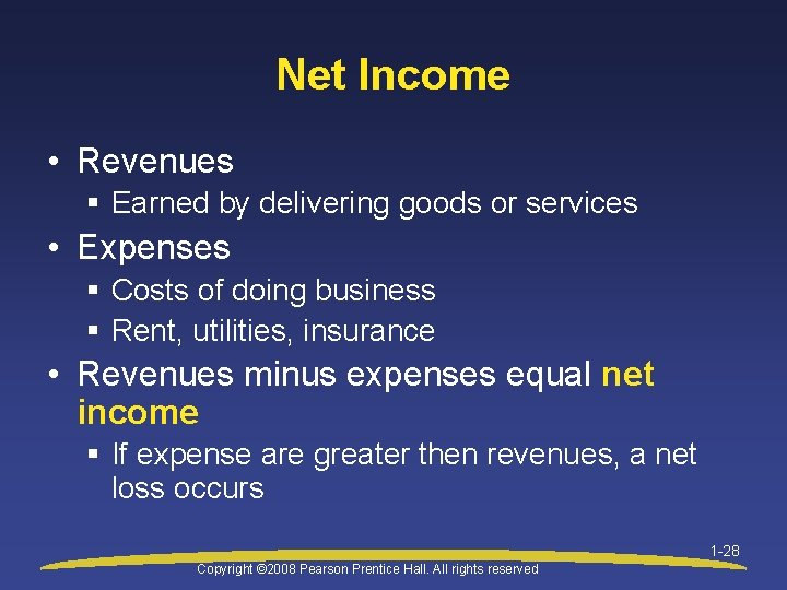 Net Income • Revenues § Earned by delivering goods or services • Expenses §