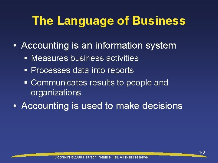 The Language of Business • Accounting is an information system § Measures business activities