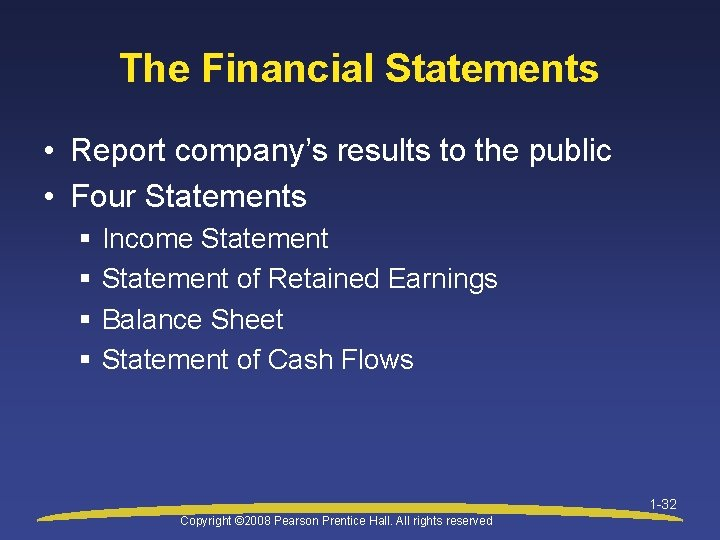 The Financial Statements • Report company's results to the public • Four Statements §