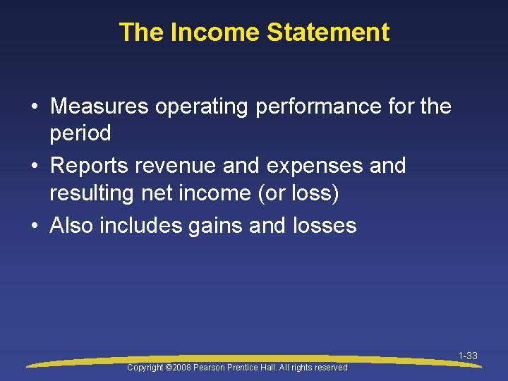 The Income Statement • Measures operating performance for the period • Reports revenue and