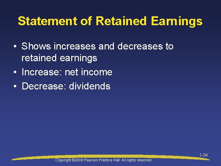Statement of Retained Earnings • Shows increases and decreases to retained earnings • Increase: