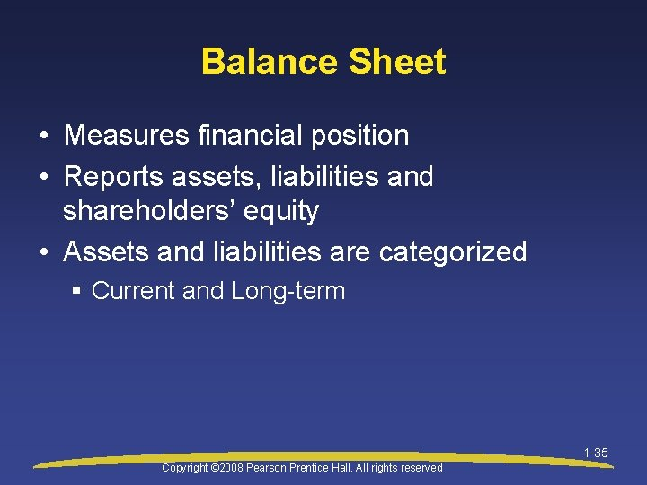 Balance Sheet • Measures financial position • Reports assets, liabilities and shareholders' equity •