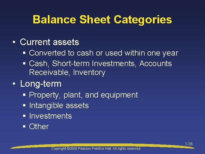 Balance Sheet Categories • Current assets § Converted to cash or used within one