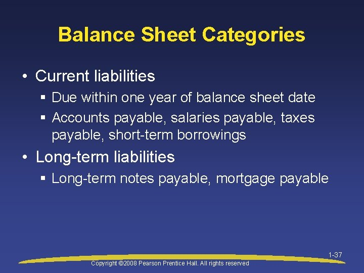 Balance Sheet Categories • Current liabilities § Due within one year of balance sheet