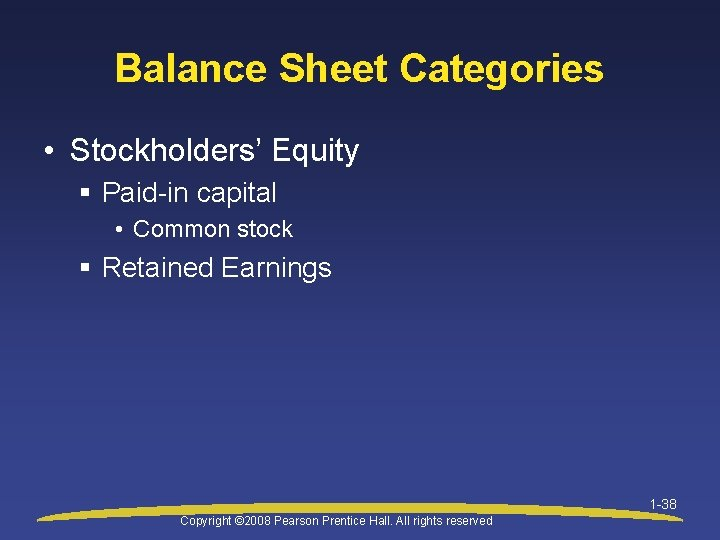 Balance Sheet Categories • Stockholders' Equity § Paid-in capital • Common stock § Retained