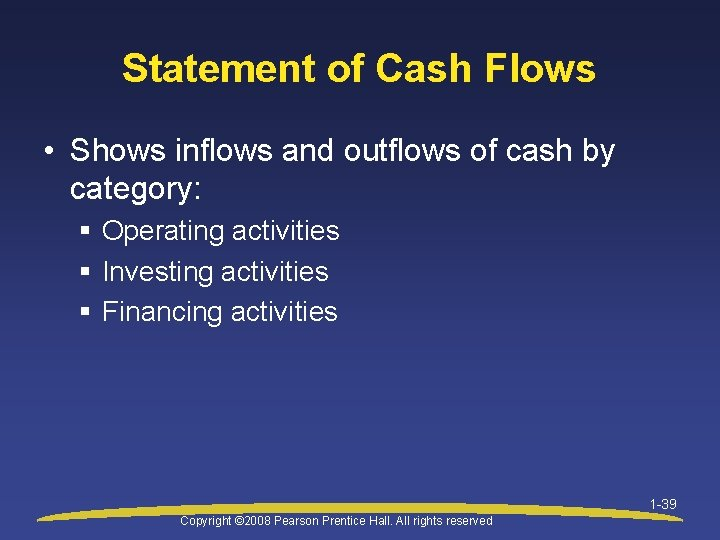 Statement of Cash Flows • Shows inflows and outflows of cash by category: §