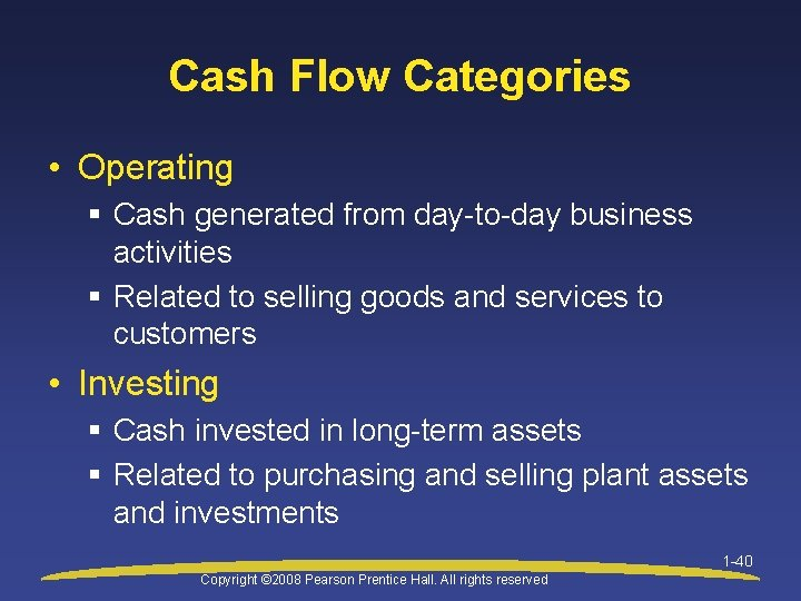 Cash Flow Categories • Operating § Cash generated from day-to-day business activities § Related