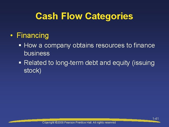 Cash Flow Categories • Financing § How a company obtains resources to finance business