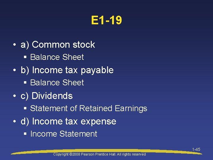 E 1 -19 • a) Common stock § Balance Sheet • b) Income tax