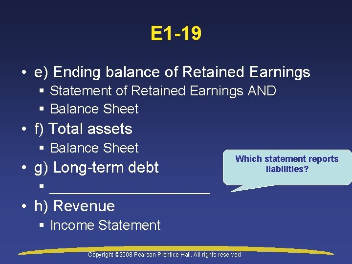 E 1 -19 • e) Ending balance of Retained Earnings § Statement of Retained