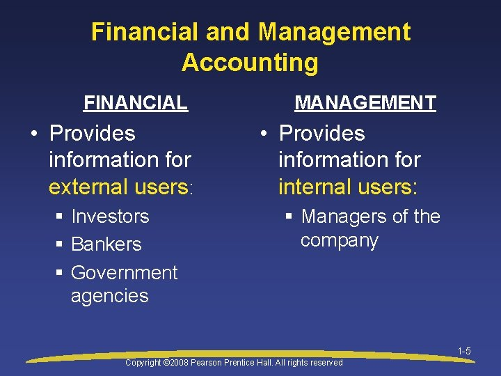 Financial and Management Accounting FINANCIAL • Provides information for external users: § Investors §