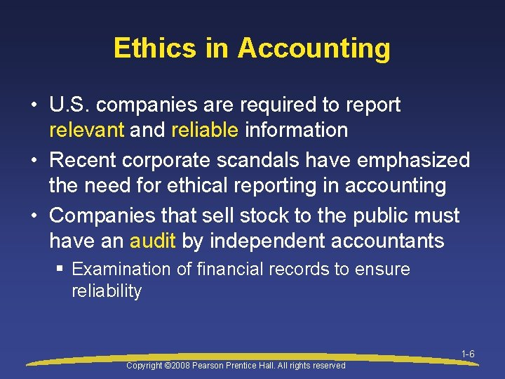 Ethics in Accounting • U. S. companies are required to report relevant and reliable