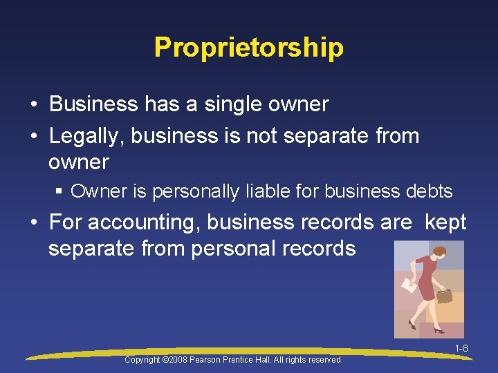Proprietorship • Business has a single owner • Legally, business is not separate from