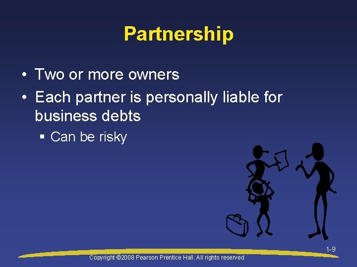 Partnership • Two or more owners • Each partner is personally liable for business