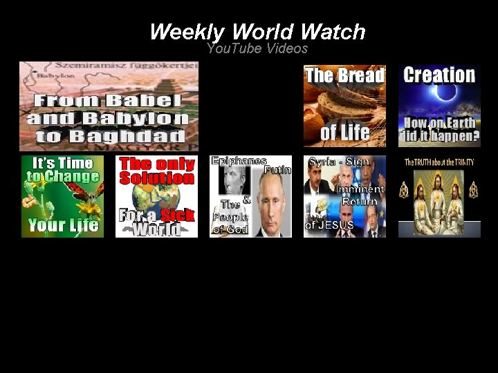Weekly World Watch You. Tube Videos