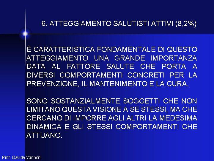 6. ATTEGGIAMENTO SALUTISTI ATTIVI (8, 2%) È CARATTERISTICA FONDAMENTALE DI QUESTO ATTEGGIAMENTO UNA GRANDE