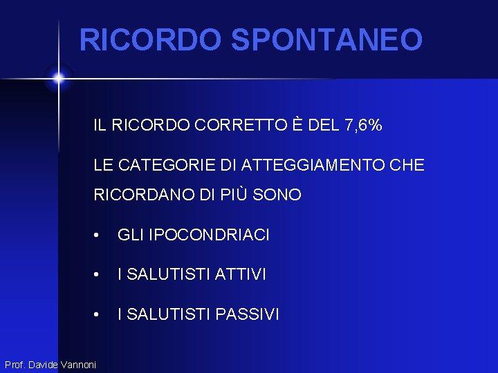 RICORDO SPONTANEO IL RICORDO CORRETTO È DEL 7, 6% LE CATEGORIE DI ATTEGGIAMENTO CHE