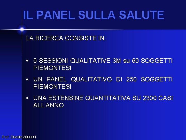 IL PANEL SULLA SALUTE LA RICERCA CONSISTE IN: • 5 SESSIONI QUALITATIVE 3 M