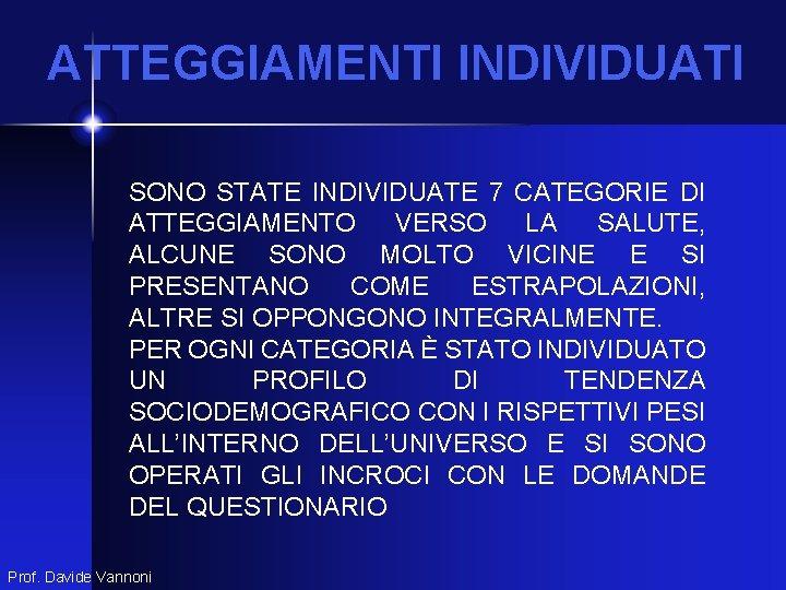 ATTEGGIAMENTI INDIVIDUATI SONO STATE INDIVIDUATE 7 CATEGORIE DI ATTEGGIAMENTO VERSO LA SALUTE, ALCUNE SONO