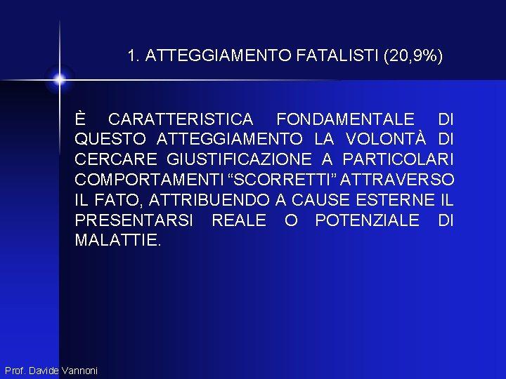 1. ATTEGGIAMENTO FATALISTI (20, 9%) È CARATTERISTICA FONDAMENTALE DI QUESTO ATTEGGIAMENTO LA VOLONTÀ DI