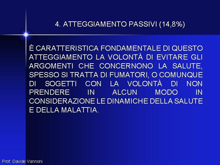 4. ATTEGGIAMENTO PASSIVI (14, 8%) È CARATTERISTICA FONDAMENTALE DI QUESTO ATTEGGIAMENTO LA VOLONTÀ DI