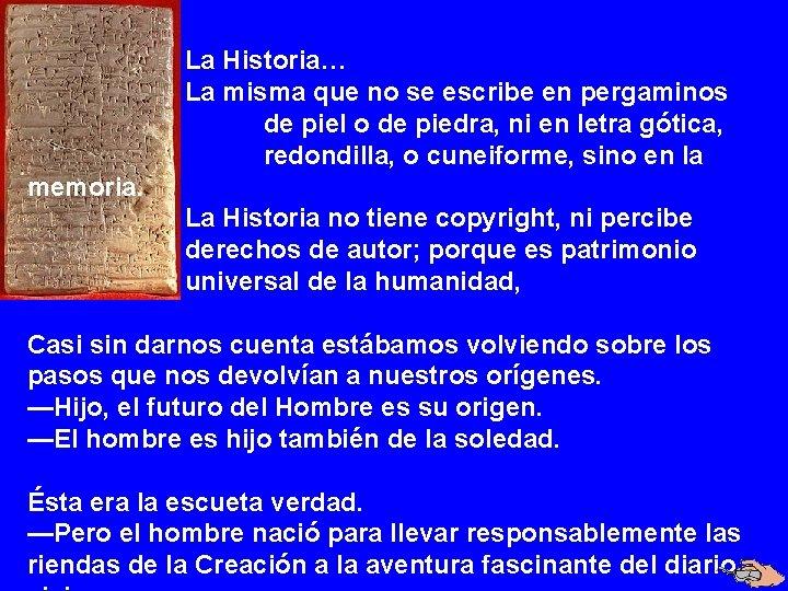 La Historia… La misma que no se escribe en pergaminos de piel o de