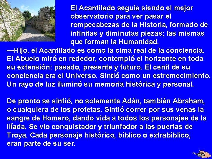 El Acantilado seguía siendo el mejor observatorio para ver pasar el rompecabezas de la