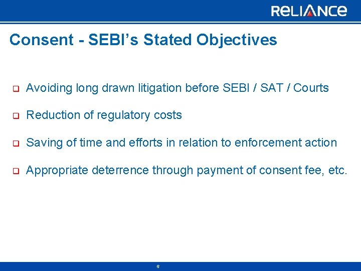 Consent - SEBI's Stated Objectives q Avoiding long drawn litigation before SEBI / SAT