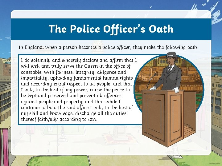 The Police Officer's Oath In England, when a person becomes a police officer, they